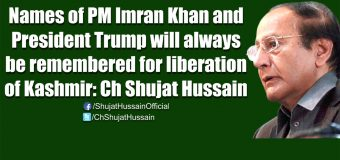 Names of PM Imran Khan and President Trump will always be remembered for liberation of Kashmir: Ch Shujat Hussain